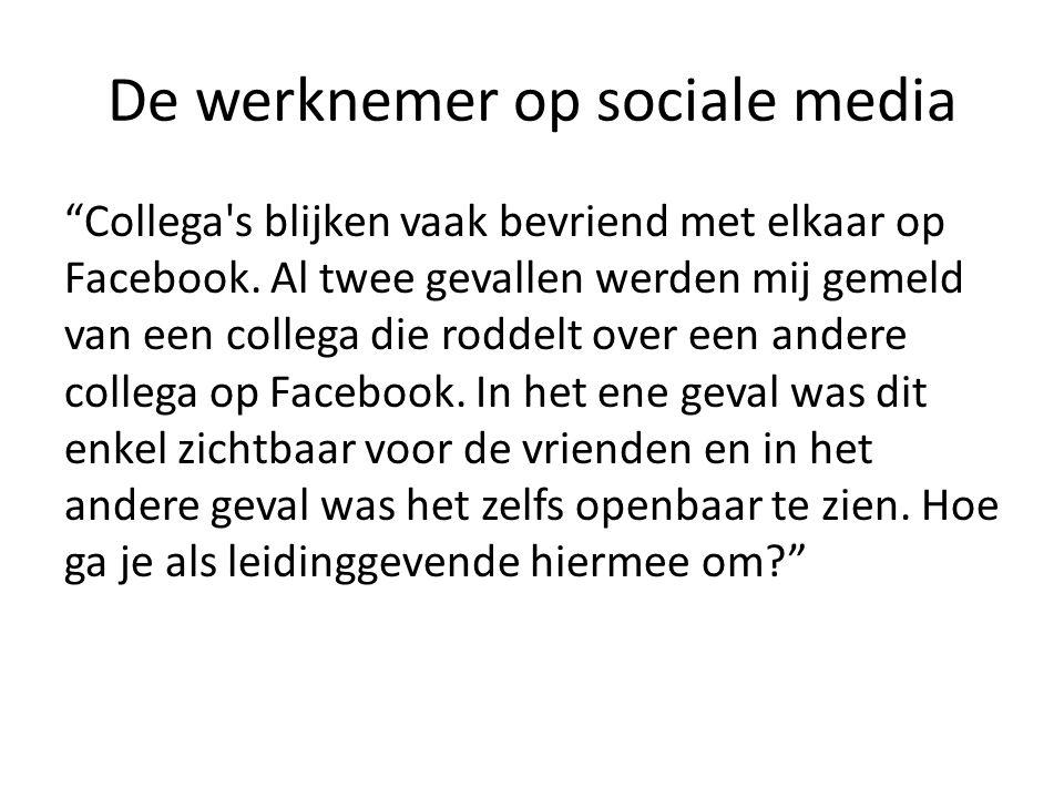 """De werknemer op sociale media """"Collega's blijken vaak bevriend met elkaar op Facebook. Al twee gevallen werden mij gemeld van een collega die roddelt"""