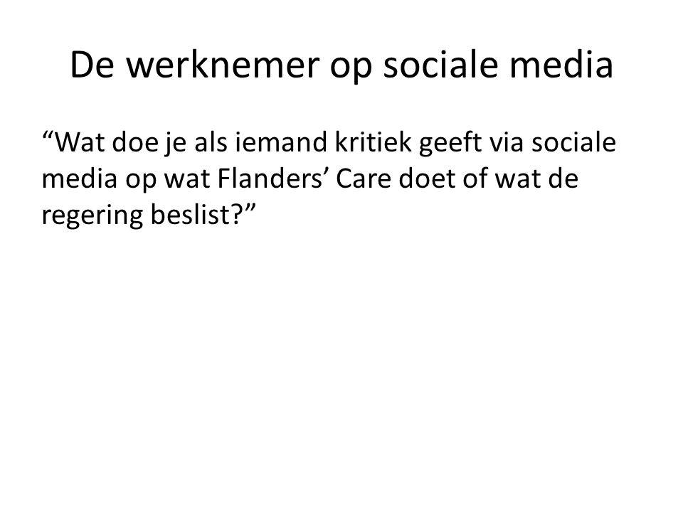 """De werknemer op sociale media """"Wat doe je als iemand kritiek geeft via sociale media op wat Flanders' Care doet of wat de regering beslist?"""""""