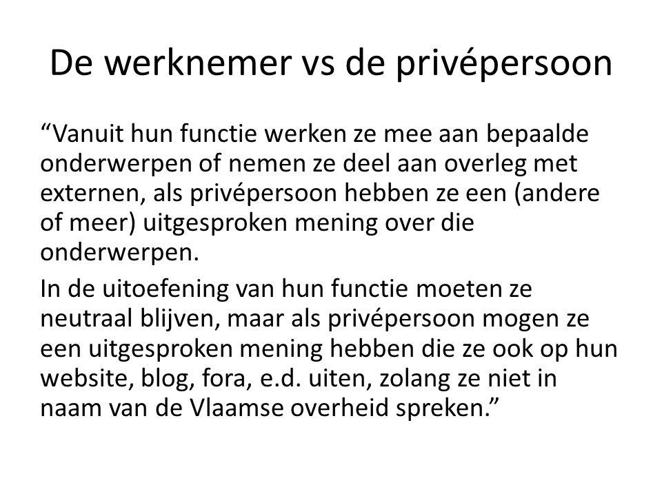 """De werknemer vs de privépersoon """"Vanuit hun functie werken ze mee aan bepaalde onderwerpen of nemen ze deel aan overleg met externen, als privépersoon"""