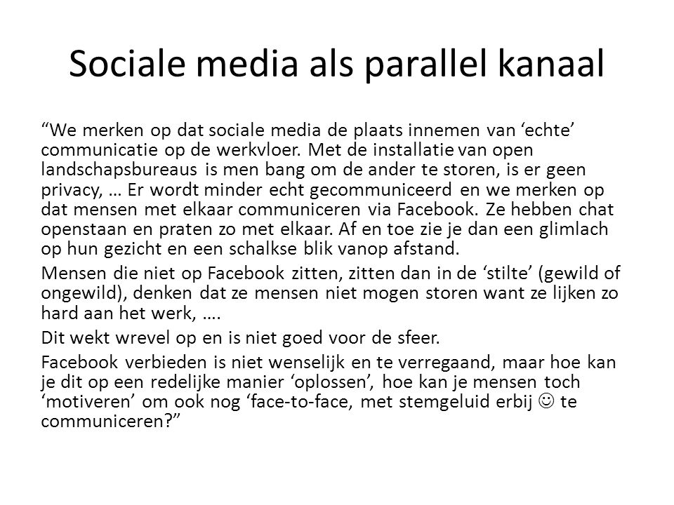 """Sociale media als parallel kanaal """"We merken op dat sociale media de plaats innemen van 'echte' communicatie op de werkvloer. Met de installatie van o"""