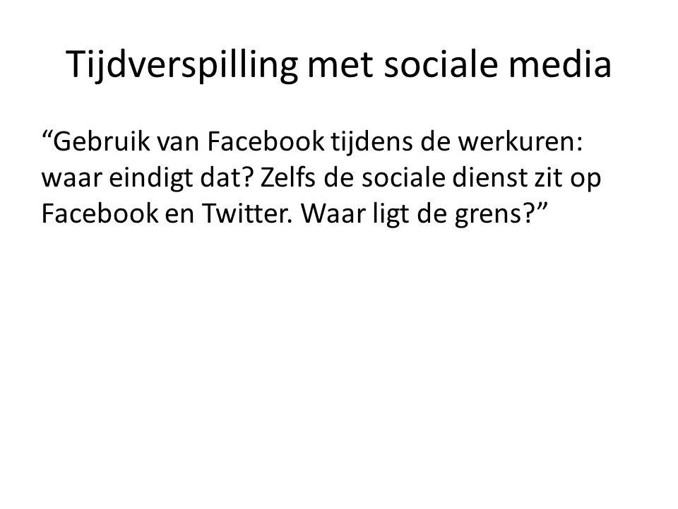 """Tijdverspilling met sociale media """"Gebruik van Facebook tijdens de werkuren: waar eindigt dat? Zelfs de sociale dienst zit op Facebook en Twitter. Waa"""