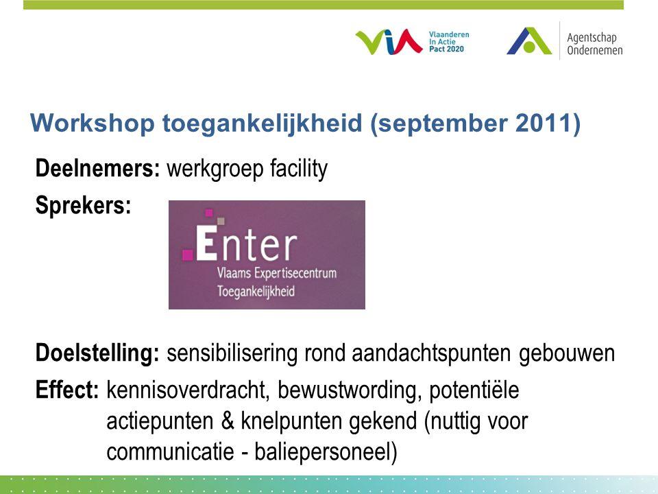 Workshop toegankelijkheid (september 2011) Deelnemers: werkgroep facility Sprekers: Doelstelling: sensibilisering rond aandachtspunten gebouwen Effect
