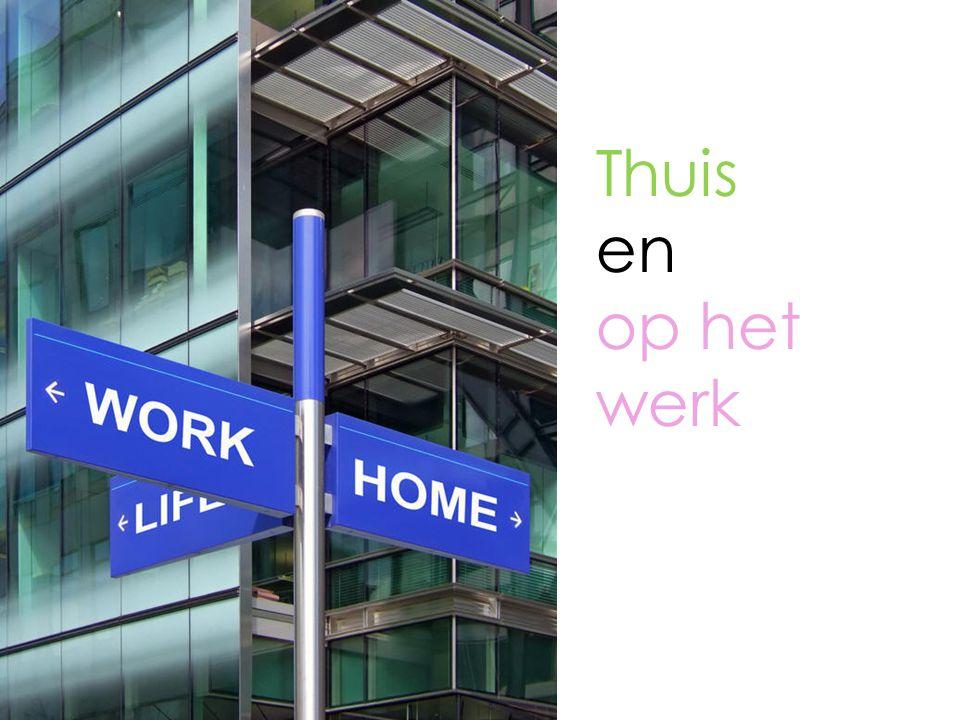 Thuis en op het werk