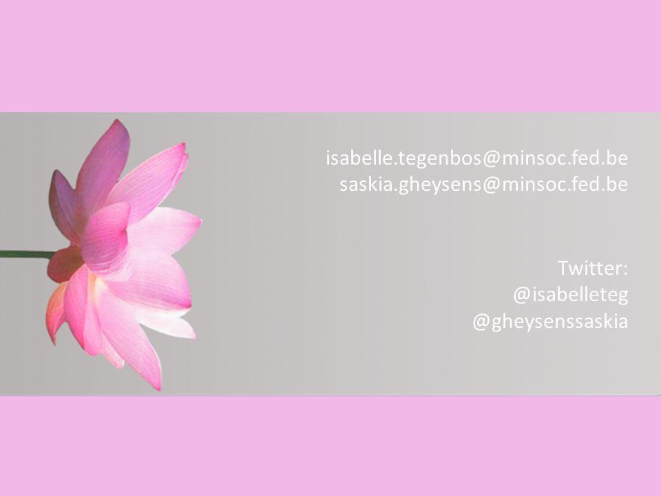 isabelle.tegenbos@minsoc.fed.be saskia.gheysens@minsoc.fed.be Twitter: @isabelleteg @gheysenssaskia