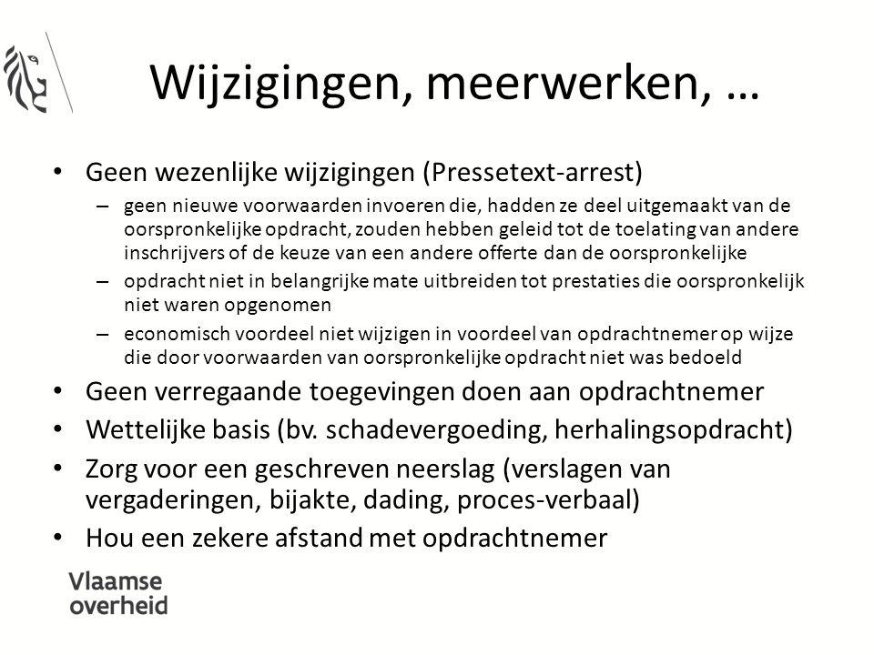 Wijzigingen, meerwerken, … Geen wezenlijke wijzigingen (Pressetext-arrest) – geen nieuwe voorwaarden invoeren die, hadden ze deel uitgemaakt van de oo