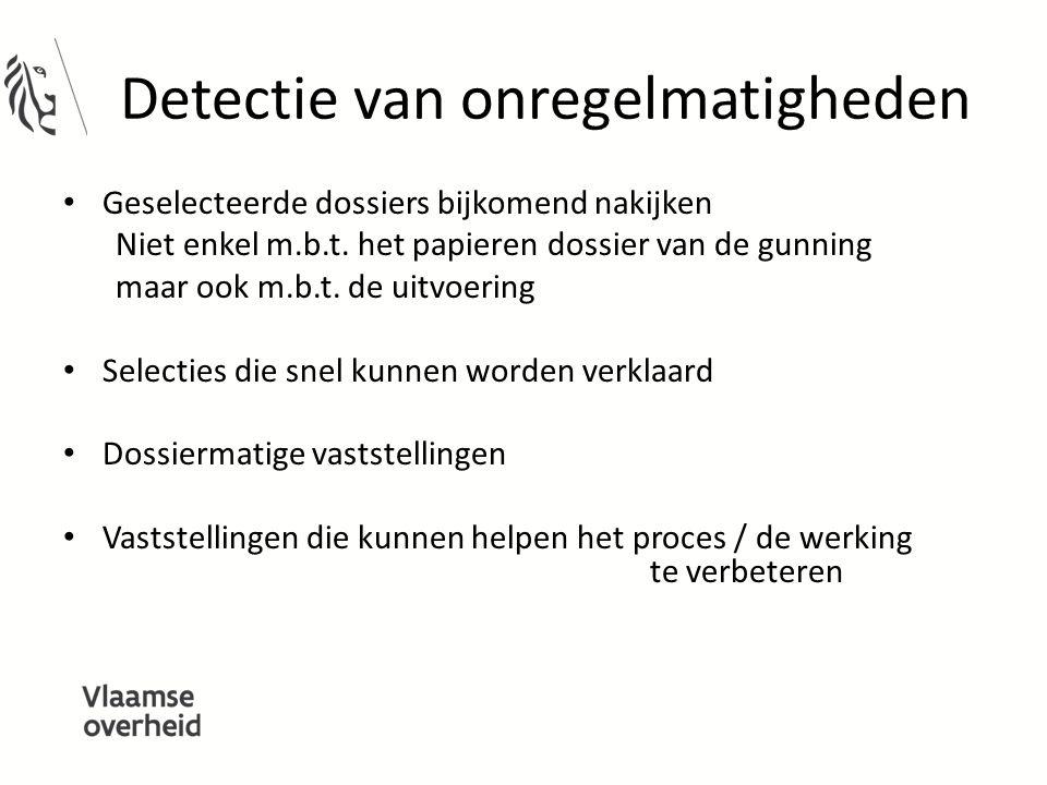 Detectie van onregelmatigheden Geselecteerde dossiers bijkomend nakijken Niet enkel m.b.t. het papieren dossier van de gunning maar ook m.b.t. de uitv