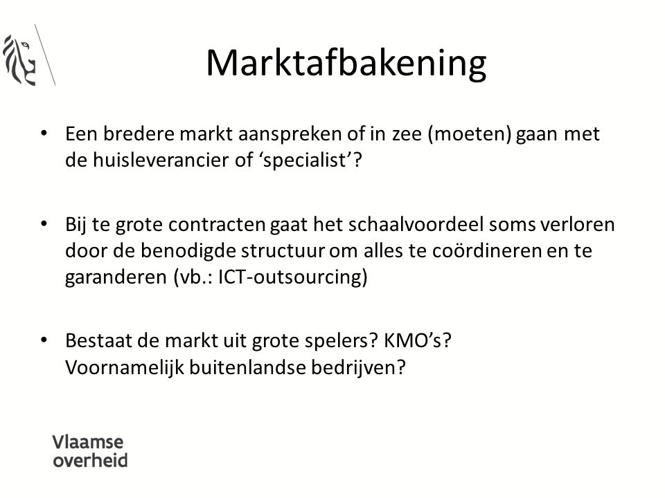 Marktafbakening Een bredere markt aanspreken of in zee (moeten) gaan met de huisleverancier of 'specialist'? Bij te grote contracten gaat het schaalvo