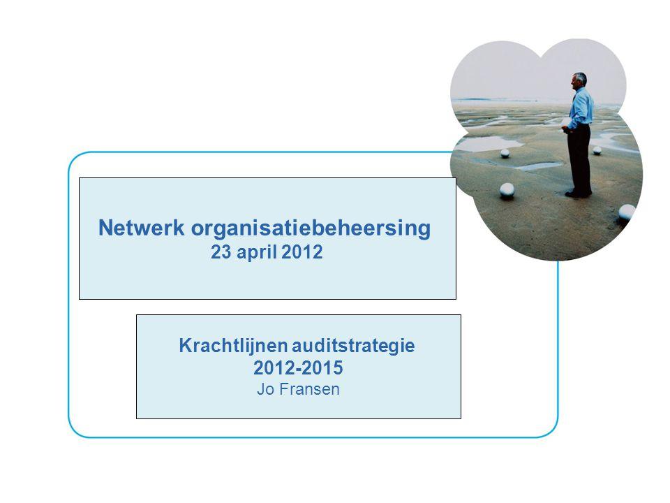 2 Netwerk organisatiebeheersing 23 april 2012 Krachtlijnen auditstrategie 2012-2015 Jo Fransen