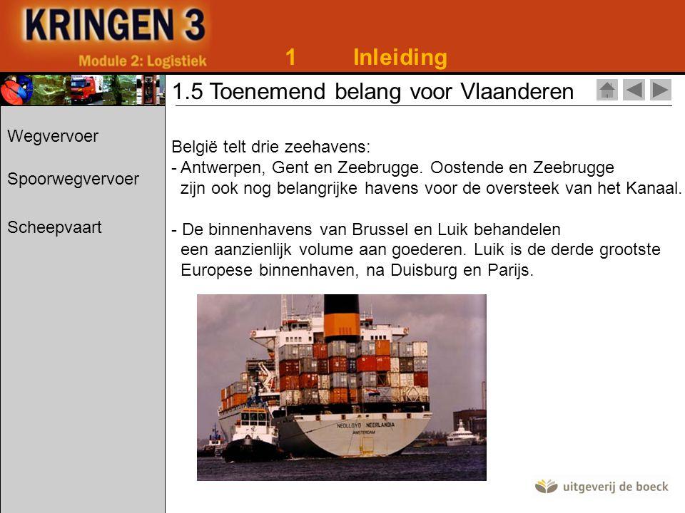 1Inleiding 1.5 Toenemend belang voor Vlaanderen België telt drie zeehavens: - Antwerpen, Gent en Zeebrugge.