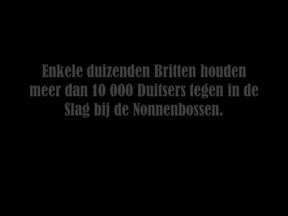 Enkele duizenden Britten houden meer dan 10 000 Duitsers tegen in de Slag bij de Nonnenbossen.