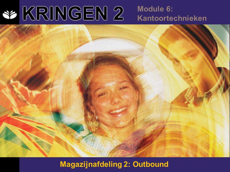 KRINGEN 2 Module 6: Kantoortechnieken Magazijnafdeling 2: Outbound