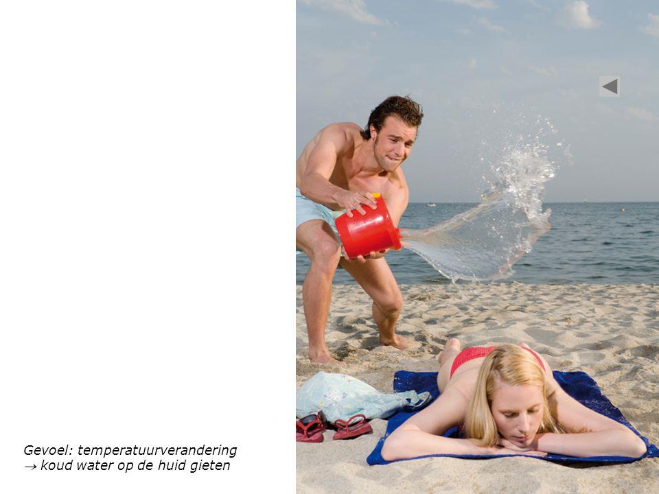 Gevoel: temperatuurverandering  koud water op de huid gieten