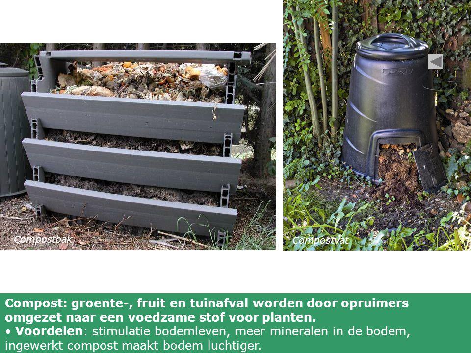Compostbak Compost: groente-, fruit en tuinafval worden door opruimers omgezet naar een voedzame stof voor planten. Voordelen: stimulatie bodemleven,