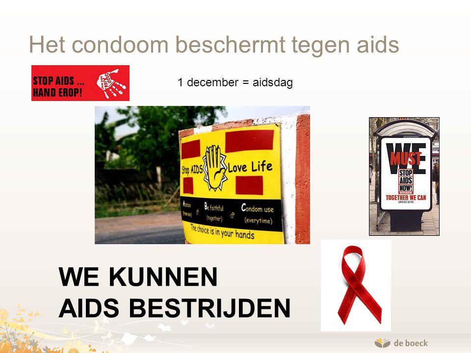 Het condoom beschermt tegen aids WE KUNNEN AIDS BESTRIJDEN 1 december = aidsdag