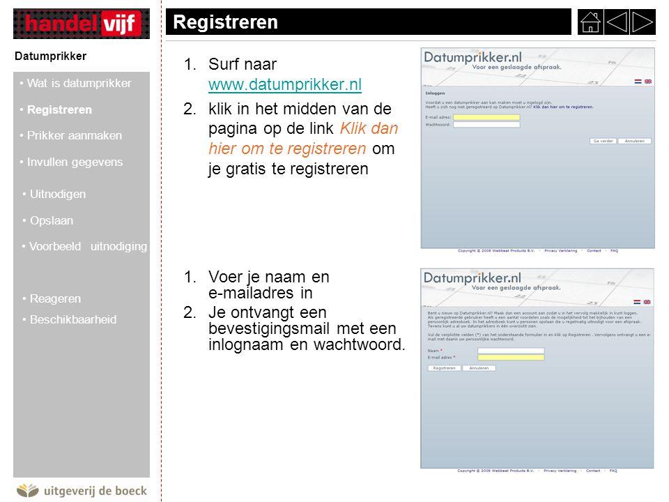 Registreren Datumprikker 1.Surf naar www.datumprikker.nl www.datumprikker.nl 2.klik in het midden van de pagina op de link Klik dan hier om te registreren om je gratis te registreren 1.Voer je naam en e-mailadres in 2.Je ontvangt een bevestigingsmail met een inlognaam en wachtwoord.