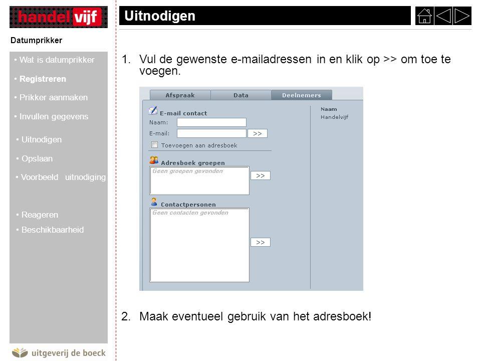 Uitnodigen Datumprikker 1.Vul de gewenste e-mailadressen in en klik op >> om toe te voegen.