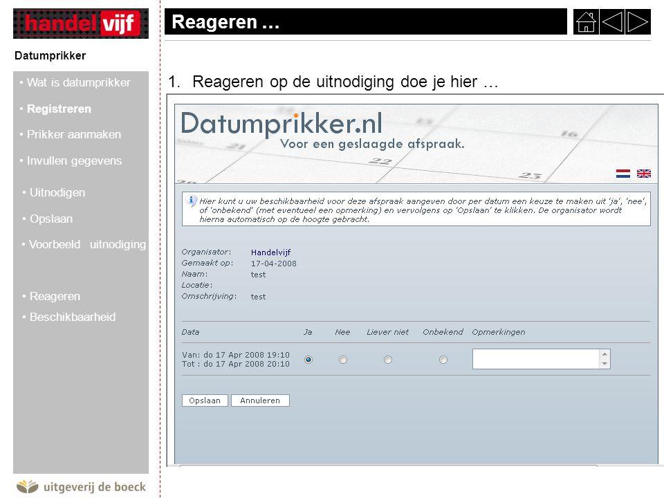 Reageren … Datumprikker 1.Reageren op de uitnodiging doe je hier … Wat is datumprikker Registreren Prikker aanmaken Invullen gegevens Uitnodigen Opslaan Voorbeeld uitnodiging Reageren Beschikbaarheid
