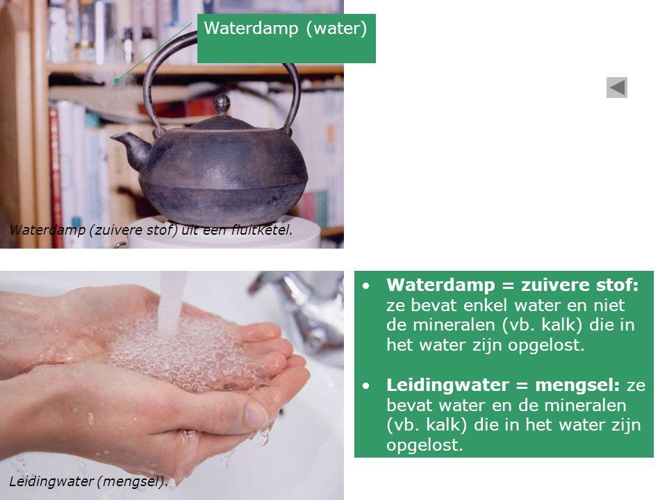 Waterdamp = zuivere stof: ze bevat enkel water en niet de mineralen (vb. kalk) die in het water zijn opgelost. Leidingwater = mengsel: ze bevat water