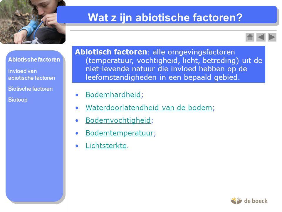 Wat z ijn abiotische factoren? Abiotisch factoren: alle omgevingsfactoren (temperatuur, vochtigheid, licht, betreding) uit de niet-levende natuur die