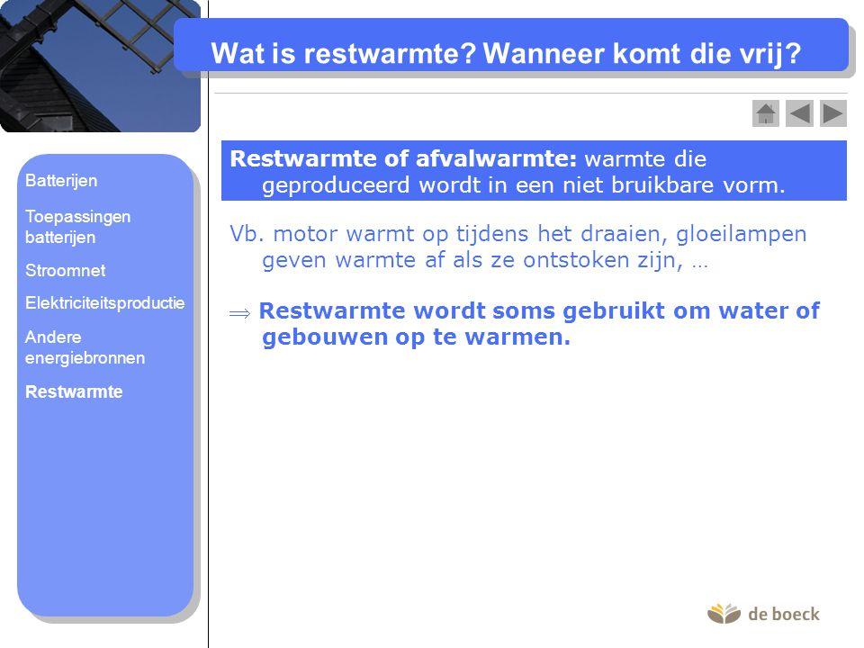 Wat is restwarmte? Wanneer komt die vrij? Restwarmte of afvalwarmte: warmte die geproduceerd wordt in een niet bruikbare vorm. Vb. motor warmt op tijd