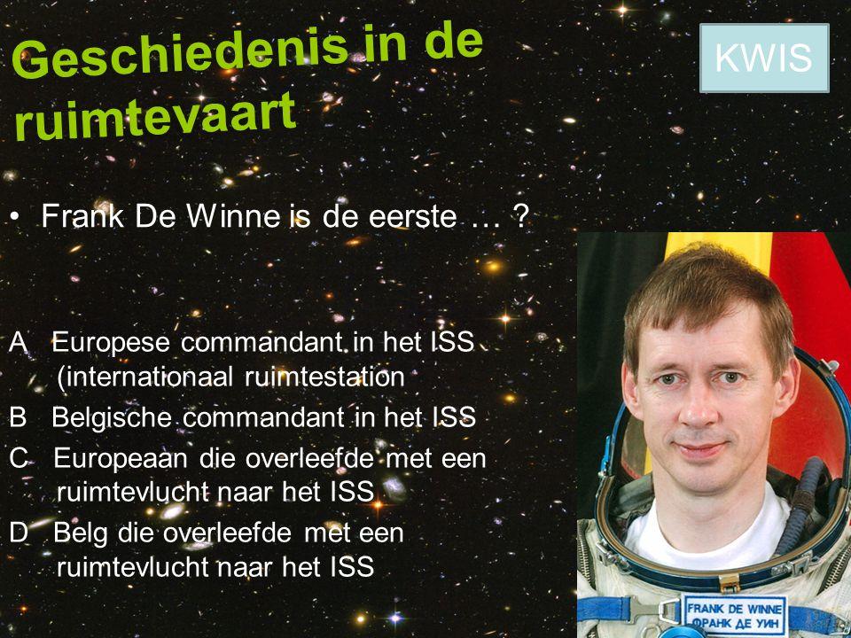 Geschiedenis in de ruimtevaart Frank De Winne is de eerste … ? A Europese commandant in het ISS (internationaal ruimtestation B Belgische commandant i