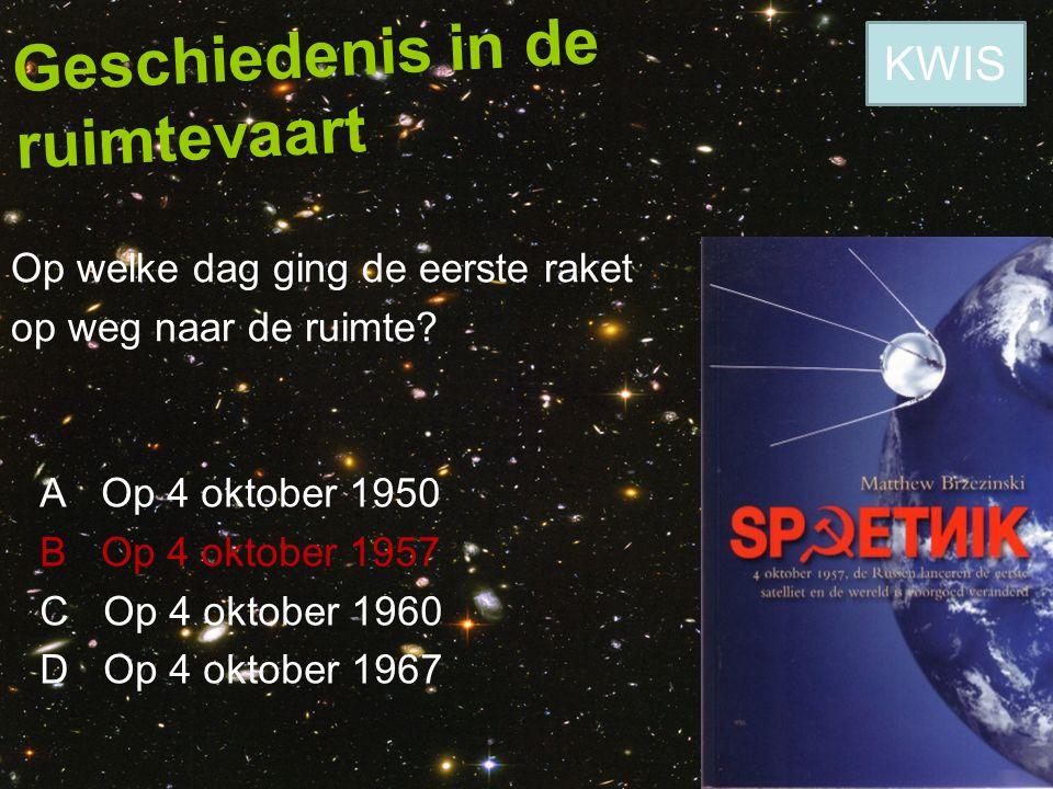 Geschiedenis in de ruimtevaart Op welke dag ging de eerste raket op weg naar de ruimte? A Op 4 oktober 1950 B Op 4 oktober 1957 C Op 4 oktober 1960 D