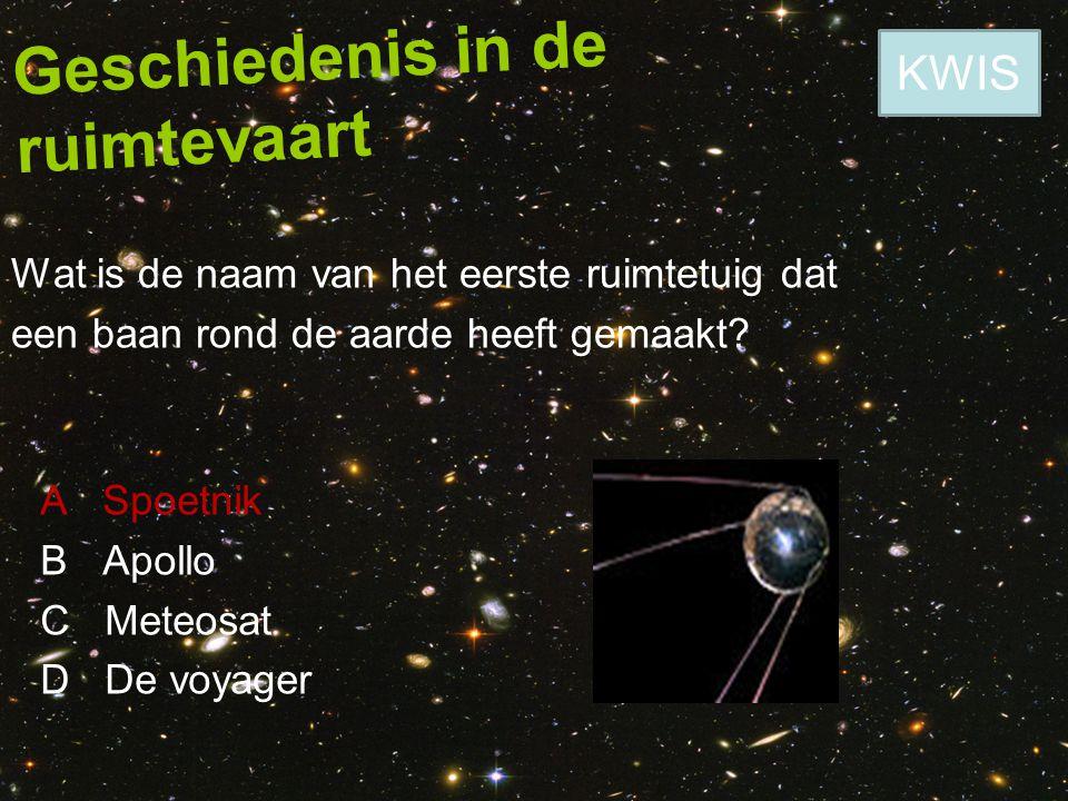 Geschiedenis in de ruimtevaart Wat is de naam van het eerste ruimtetuig dat een baan rond de aarde heeft gemaakt? A Spoetnik B Apollo C Meteosat D De