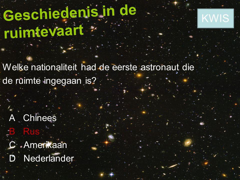 Geschiedenis in de ruimtevaart Welke nationaliteit had de eerste astronaut die de ruimte ingegaan is? A Chinees B Rus C Amerikaan D Nederlander KWIS