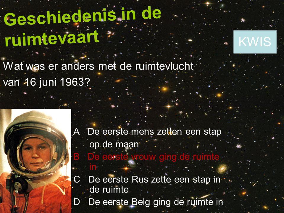 Geschiedenis in de ruimtevaart Wat was er anders met de ruimtevlucht van 16 juni 1963? A De eerste mens zetten een stap op de maan B De eerste vrouw g