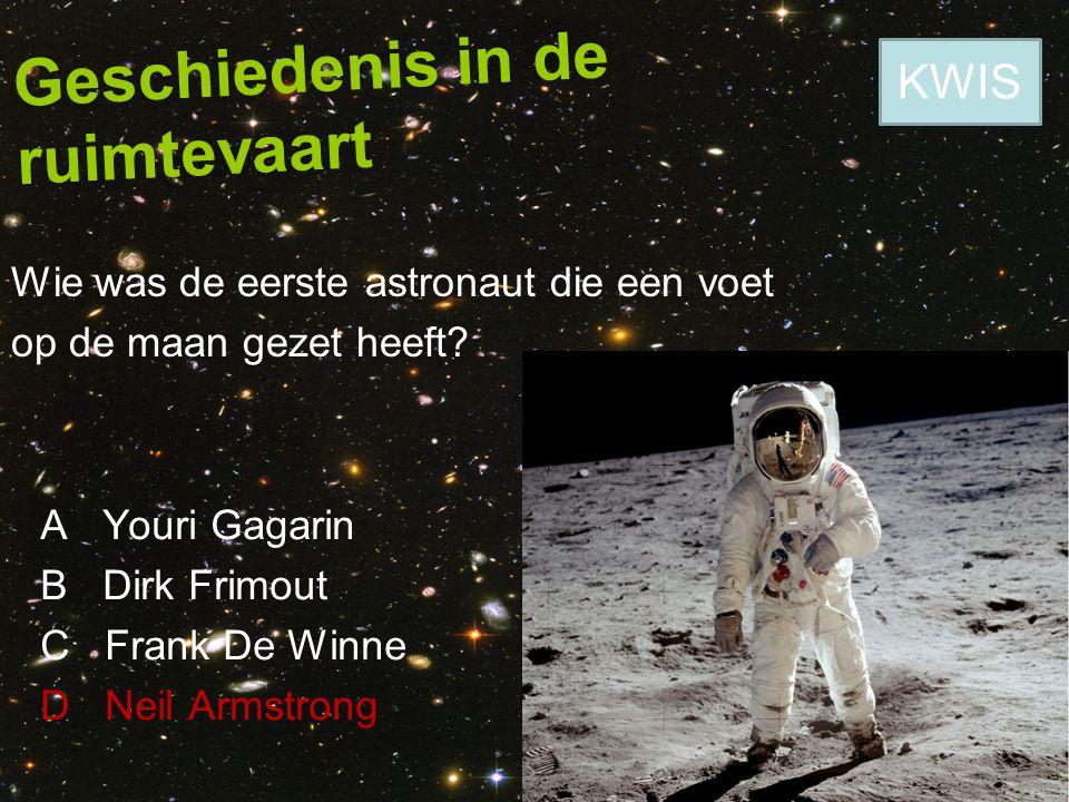 Geschiedenis in de ruimtevaart Wie was de eerste astronaut die een voet op de maan gezet heeft? A Youri Gagarin B Dirk Frimout C Frank De Winne D Neil