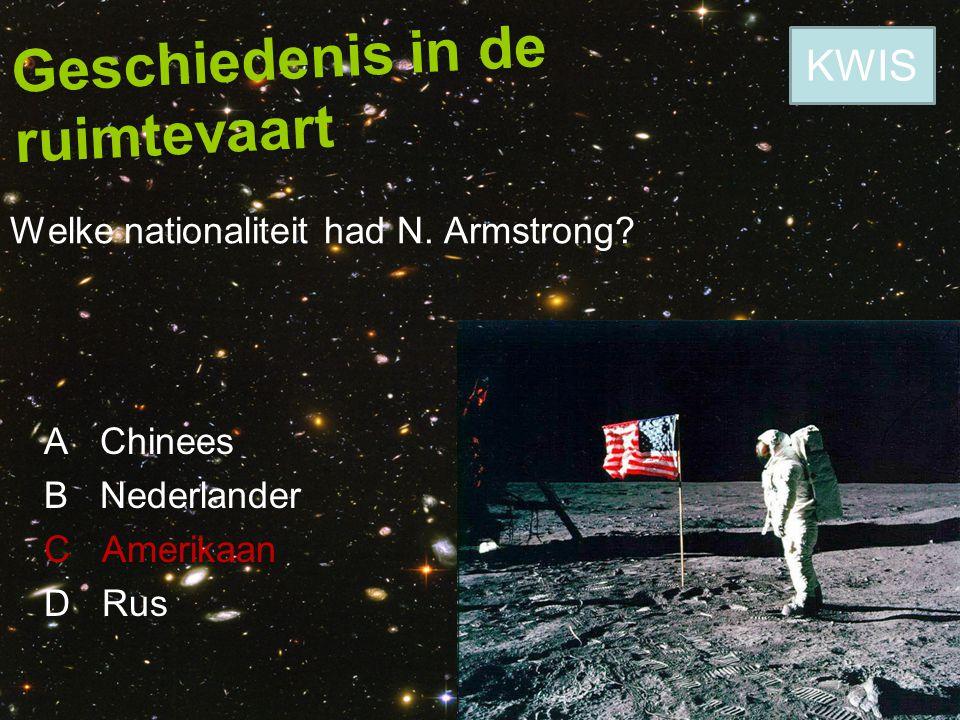Geschiedenis in de ruimtevaart Welke nationaliteit had N. Armstrong? A Chinees B Nederlander C Amerikaan D Rus KWIS
