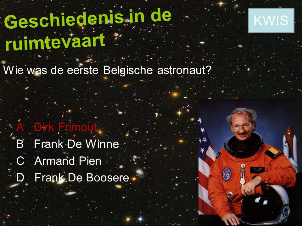 Geschiedenis in de ruimtevaart Wie was de eerste Belgische astronaut? A Dirk Frimout B Frank De Winne C Armand Pien D Frank De Boosere KWIS