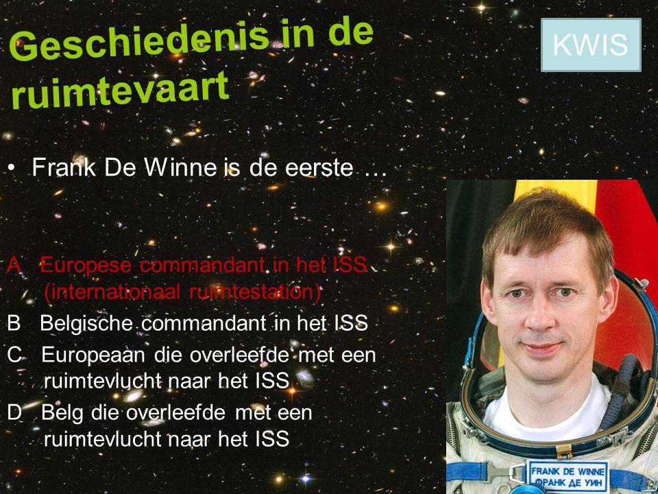 Geschiedenis in de ruimtevaart Frank De Winne is de eerste … A Europese commandant in het ISS (internationaal ruimtestation) B Belgische commandant in
