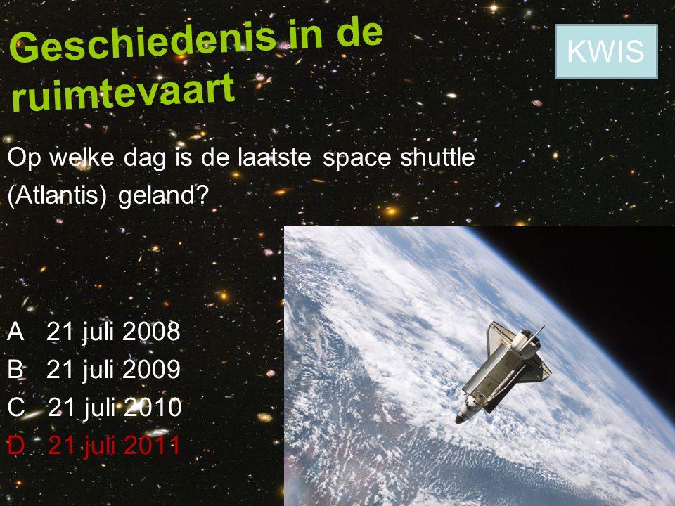 Geschiedenis in de ruimtevaart Op welke dag is de laatste space shuttle (Atlantis) geland? A 21 juli 2008 B 21 juli 2009 C 21 juli 2010 D 21 juli 2011