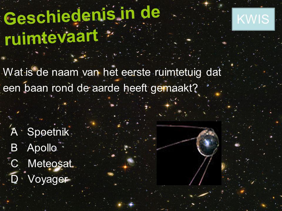 Geschiedenis in de ruimtevaart Wat is de naam van het eerste ruimtetuig dat een baan rond de aarde heeft gemaakt? A Spoetnik B Apollo C Meteosat D Voy