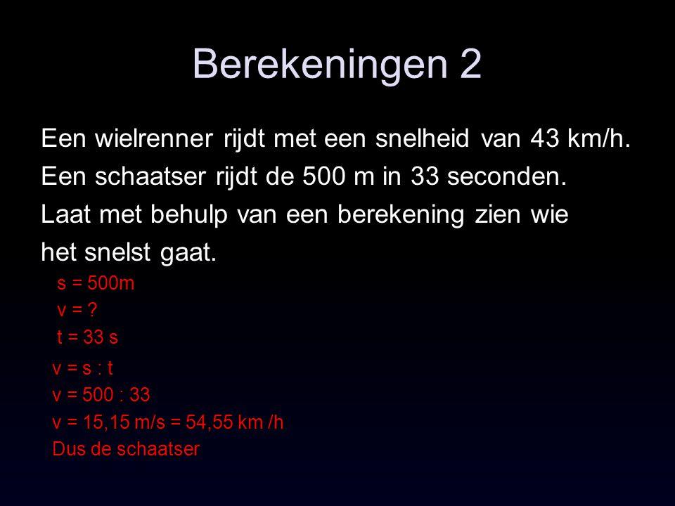 Berekeningen 2 Een wielrenner rijdt met een snelheid van 43 km/h. Een schaatser rijdt de 500 m in 33 seconden. Laat met behulp van een berekening zien