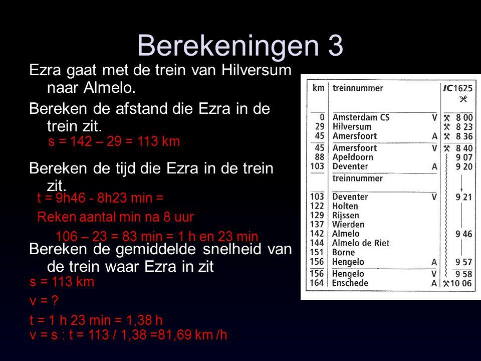 Berekeningen 3 Ezra gaat met de trein van Hilversum naar Almelo. Bereken de afstand die Ezra in de trein zit. Bereken de tijd die Ezra in de trein zit