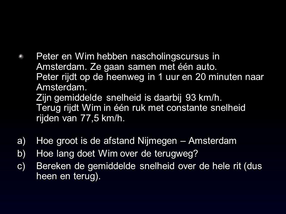 Peter en Wim hebben nascholingscursus in Amsterdam. Ze gaan samen met één auto. Peter rijdt op de heenweg in 1 uur en 20 minuten naar Amsterdam. Zijn