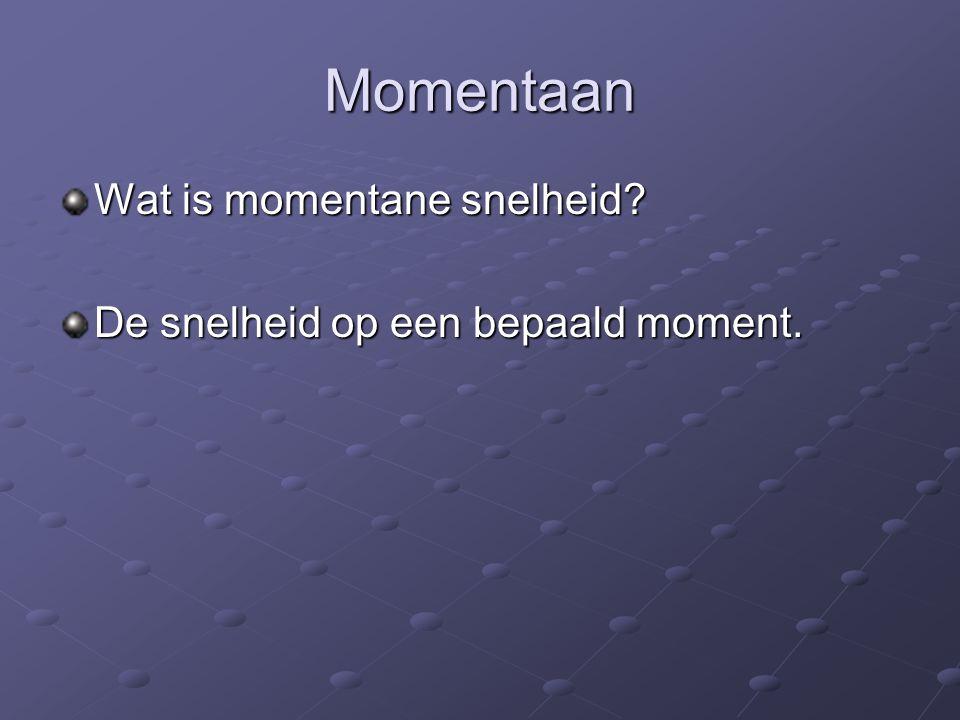 Momentaan Wat is momentane snelheid? De snelheid op een bepaald moment.