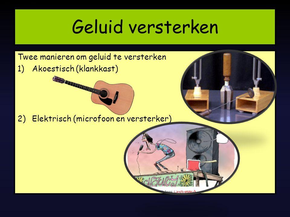 Geluid versterken 29/07/2014 Twee manieren om geluid te versterken 1)Akoestisch (klankkast) 2)Elektrisch (microfoon en versterker)