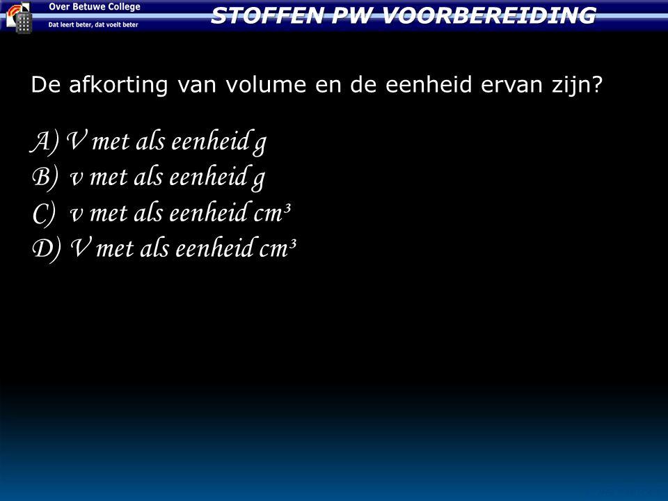 STOFFEN PW VOORBEREIDING © JHB PASTOOR De afkorting van volume en de eenheid ervan zijn.