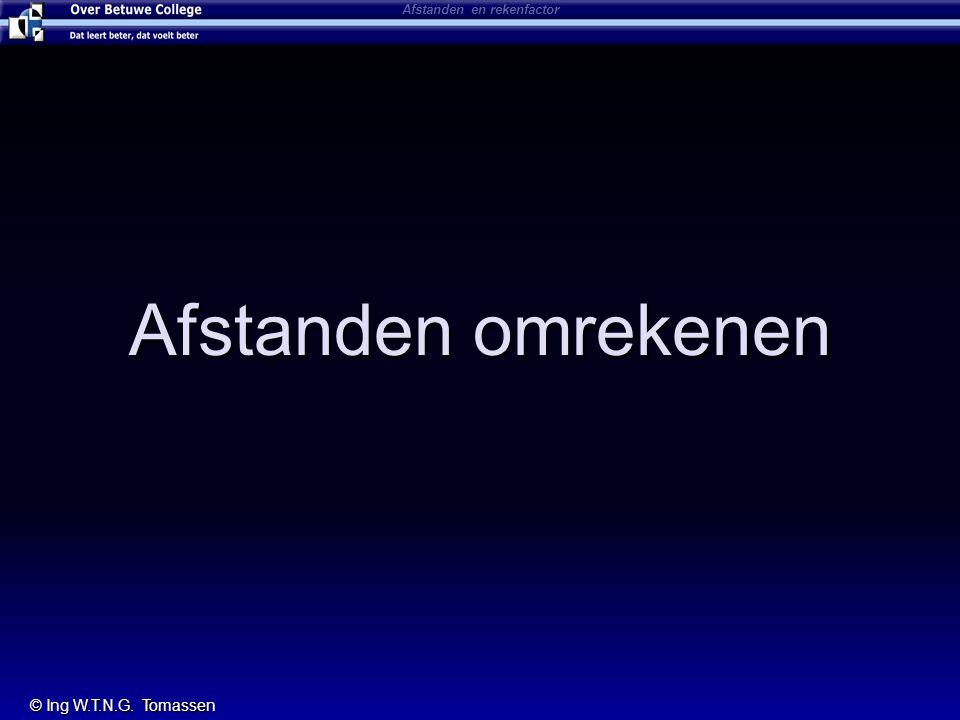 Afstanden omrekenen Afstanden en rekenfactor © Ing W.T.N.G. Tomassen