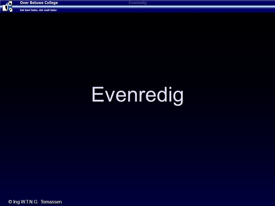 Evenredig Evenredig © Ing W.T.N.G. Tomassen