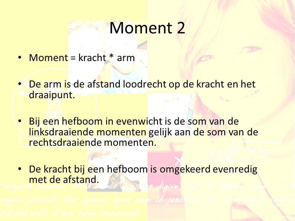 Moment 2 Moment = kracht * arm De arm is de afstand loodrecht op de kracht en het draaipunt. Bij een hefboom in evenwicht is de som van de linksdraaie