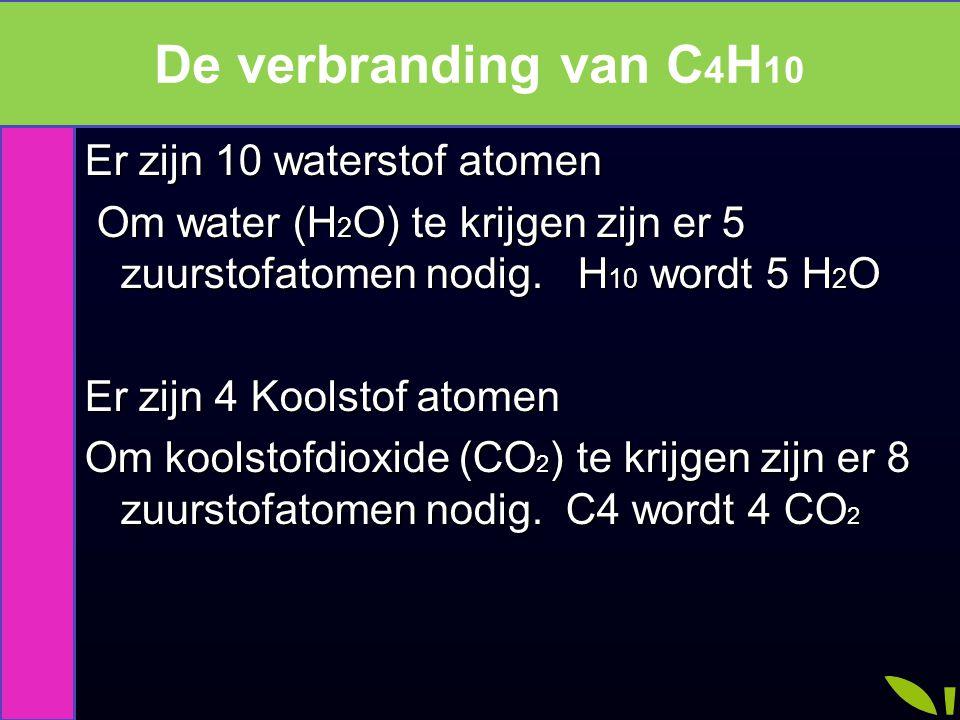 Er zijn 10 waterstof atomen Om water (H 2 O) te krijgen zijn er 5 zuurstofatomen nodig. H 10 wordt 5 H 2 O Om water (H 2 O) te krijgen zijn er 5 zuurs