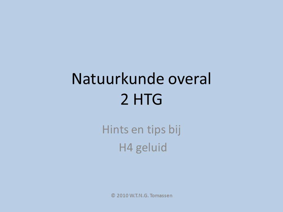 Natuurkunde overal 2 HTG Hints en tips bij H4 geluid © 2010 W.T.N.G. Tomassen