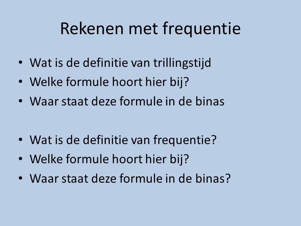 Rekenen met frequentie Wat is de definitie van trillingstijd Welke formule hoort hier bij.