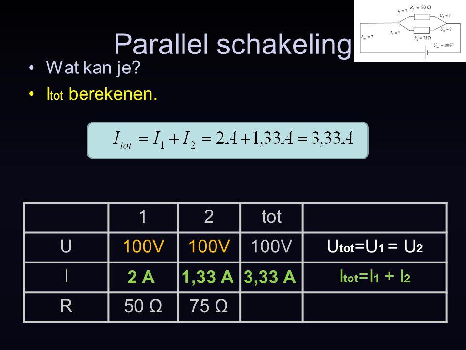Parallel schakeling Wat kan je? I tot berekenen. 2 A1,33 A3,33 A 12tot U100V U tot =U 1 = U 2 II tot =I 1 + I 2 R50 Ω75 Ω