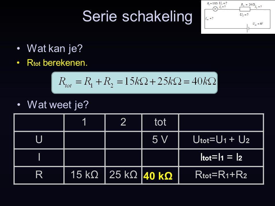 Serie schakeling Wat weet je.40 kΩ Wat kan je. R tot berekenen.