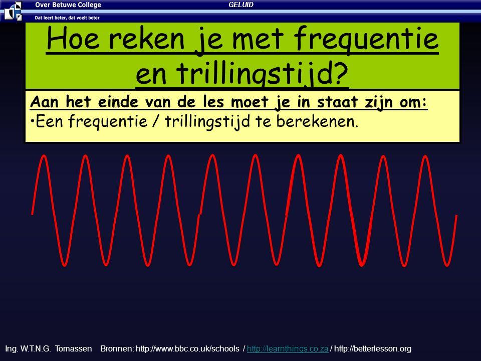 Aantal trillingen in één seconde 1 trilling in 1 sec = 1 Hz 2 trilling in 1 sec = 2 Hz 4 trilling in 1 sec = 4 Hz 10 trilling in 1 sec = 10 Hz Frequentie 1s